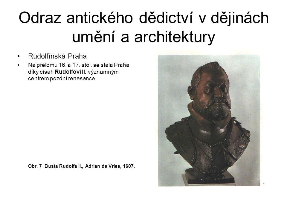 Odraz antického dědictví v dějinách umění a architektury Rudolfínská Praha Na přelomu 16. a 17. stol. se stala Praha díky císaři Rudolfovi II. významn