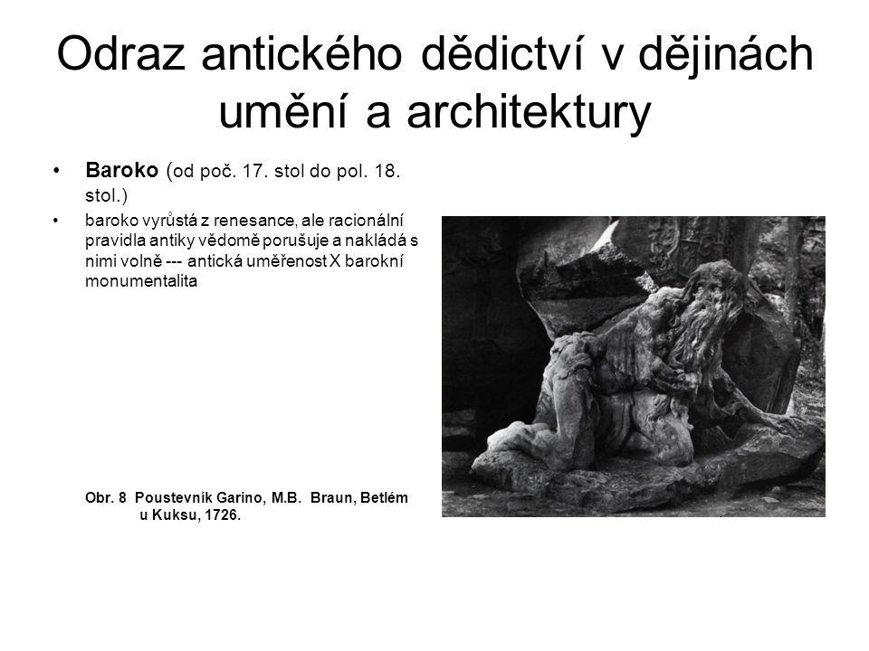 Odraz antického dědictví v dějinách umění a architektury Baroko ( od poč. 17. stol do pol. 18. stol.) baroko vyrůstá z renesance, ale racionální pravi