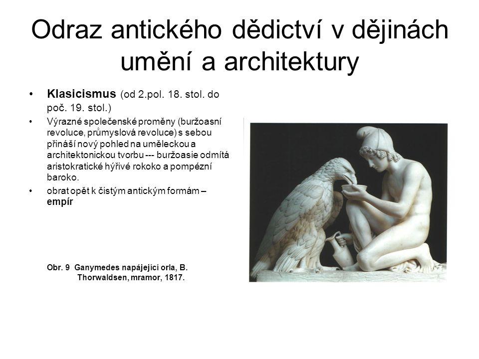 Odraz antického dědictví v dějinách umění a architektury Klasicismus (od 2.pol. 18. stol. do poč. 19. stol.) Výrazné společenské proměny (buržoasní re
