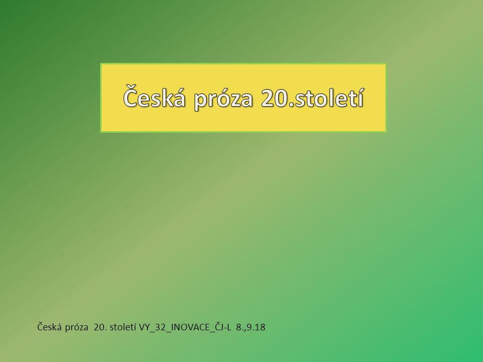Česká próza 20. století VY_32_INOVACE_ČJ-L 8.,9.18