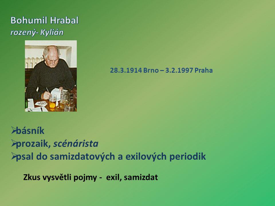 28.3.1914 Brno – 3.2.1997 Praha  básník  prozaik, scénárista  psal do samizdatových a exilových periodik Zkus vysvětli pojmy - exil, samizdat