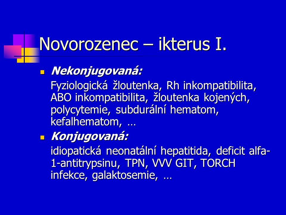 Novorozenec – ikterus I. Nekonjugovaná: Nekonjugovaná: Fyziologická žloutenka, Rh inkompatibilita, ABO inkompatibilita, žloutenka kojených, polycytemi