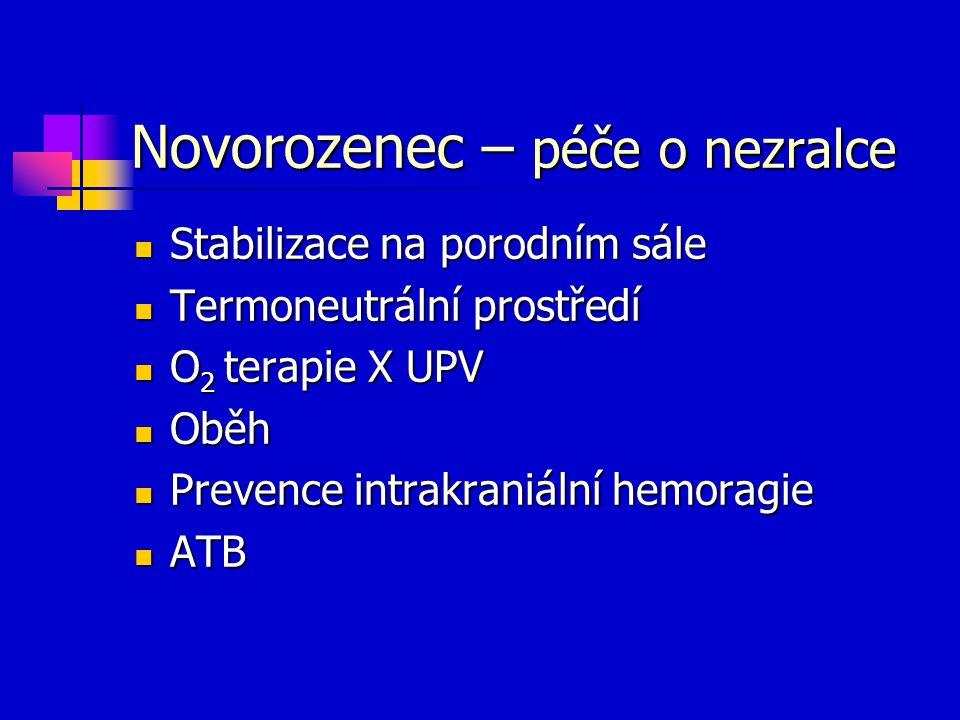 Novorozenec – péče o nezralce Stabilizace na porodním sále Stabilizace na porodním sále Termoneutrální prostředí Termoneutrální prostředí O 2 terapie