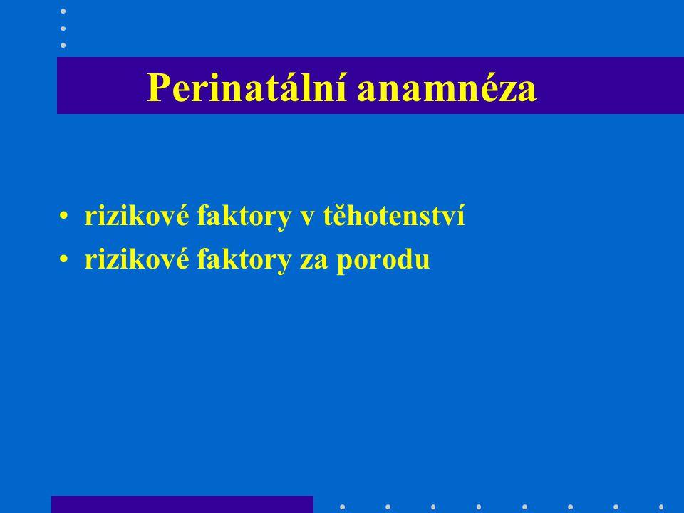 Perinatální anamnéza rizikové faktory v těhotenství rizikové faktory za porodu