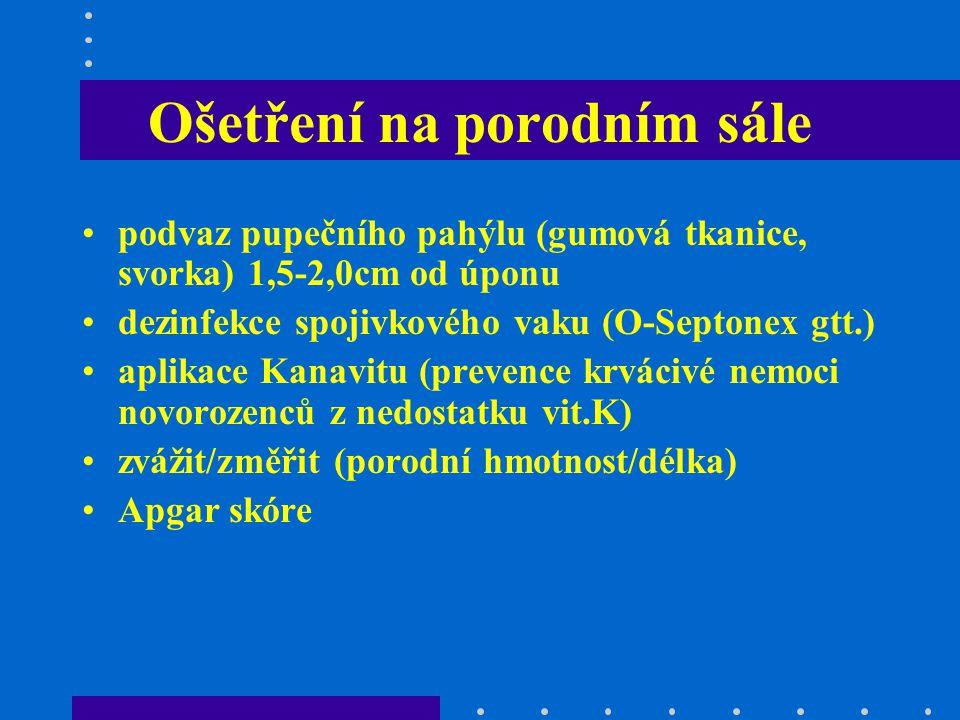 Ošetření na porodním sále podvaz pupečního pahýlu (gumová tkanice, svorka) 1,5-2,0cm od úponu dezinfekce spojivkového vaku (O-Septonex gtt.) aplikace