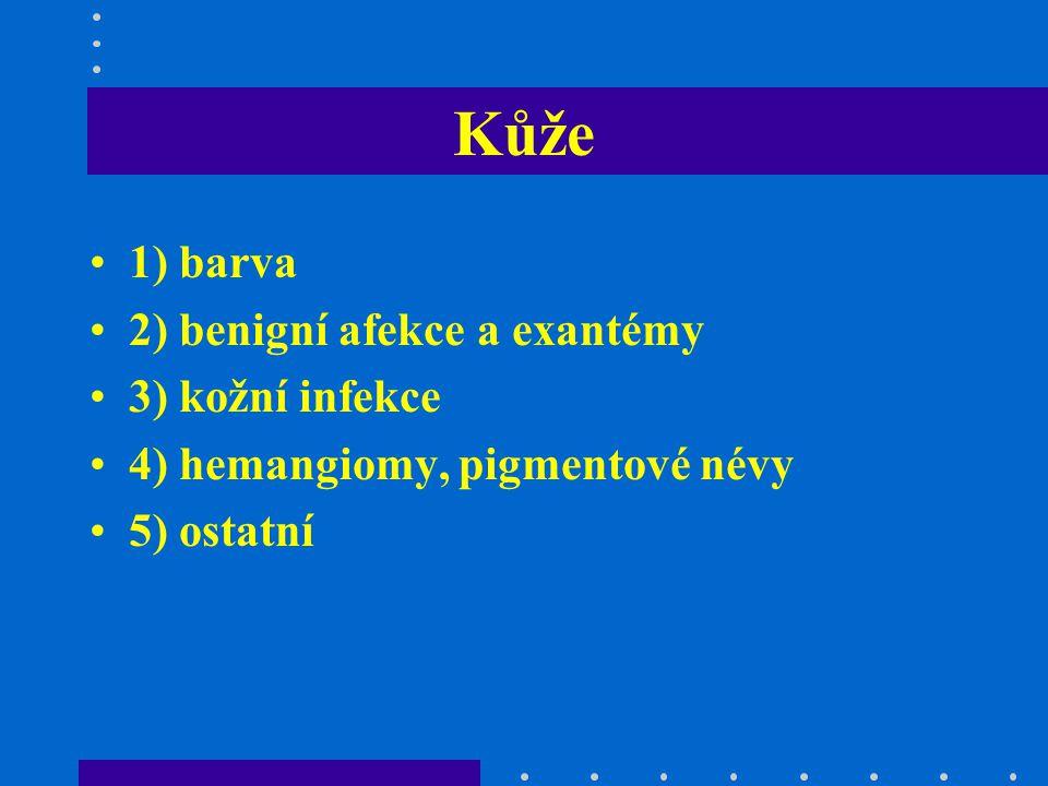 Barva kůže růžová - fyziologicky pletora (polycytémie, přehřátí, hyperoxie) ikterus (fyziologický,kojených,ABO nebo Rh inkompatibilita,infekce,VVV) bledost (anémie, asfyxie, šok) cyanóza (centrální, periferní, stagnační) mramorovaná (podchalzení, hypovolémie, sepse, trisomie 13,18,21, i fyziologicky)