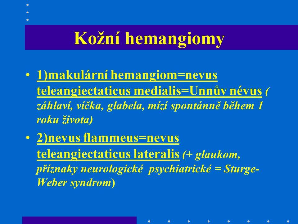 Kožní hemangiomy 1)makulární hemangiom=nevus teleangiectaticus medialis=Unnův névus ( záhlaví, víčka, glabela, mízí spontánně během 1 roku života) 2)n