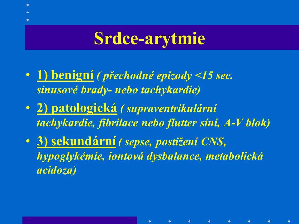 Srdce-arytmie 1) benigní ( přechodné epizody <15 sec. sinusové brady- nebo tachykardie) 2) patologická ( supraventrikulární tachykardie, fibrilace neb