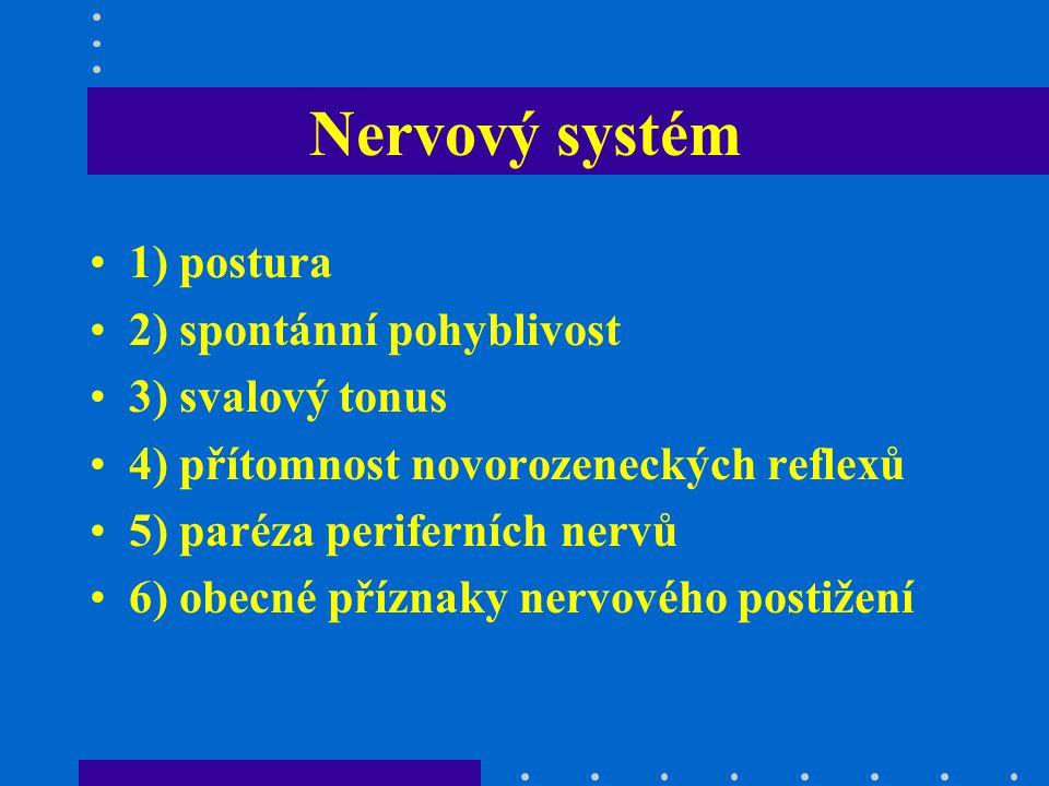 Nervový systém 1) postura 2) spontánní pohyblivost 3) svalový tonus 4) přítomnost novorozeneckých reflexů 5) paréza periferních nervů 6) obecné přízna