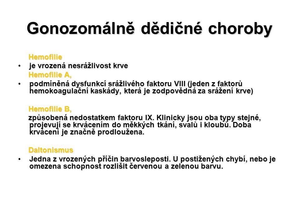 Gonozomálně dědičné choroby Hemofilie Hemofilie je vrozená nesrážlivost krveje vrozená nesrážlivost krve Hemofilie A, Hemofilie A, podmíněná dysfunkcí
