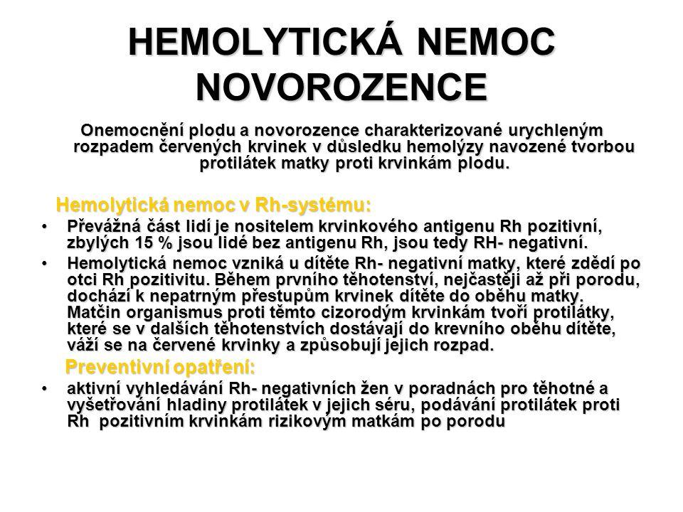 HEMOLYTICKÁ NEMOC NOVOROZENCE Onemocnění plodu a novorozence charakterizované urychleným rozpadem červených krvinek v důsledku hemolýzy navozené tvorb