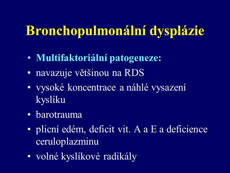 Bronchopulmonální dysplázie Multifaktoriální patogeneze: navazuje většinou na RDS vysoké koncentrace a náhlé vysazení kyslíku barotrauma plicní edém, deficit vit.