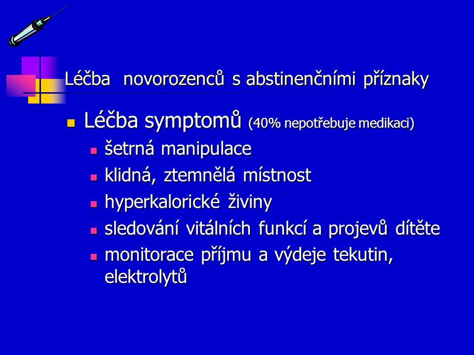 Léčba novorozenců s abstinenčními příznaky Léčba symptomů (40% nepotřebuje medikaci) Léčba symptomů (40% nepotřebuje medikaci) šetrná manipulace šetrn