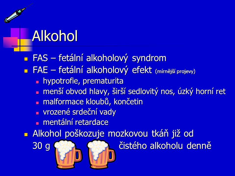 Alkohol FAS – fetální alkoholový syndrom FAS – fetální alkoholový syndrom FAE – fetální alkoholový efekt (mírnější projevy) FAE – fetální alkoholový e