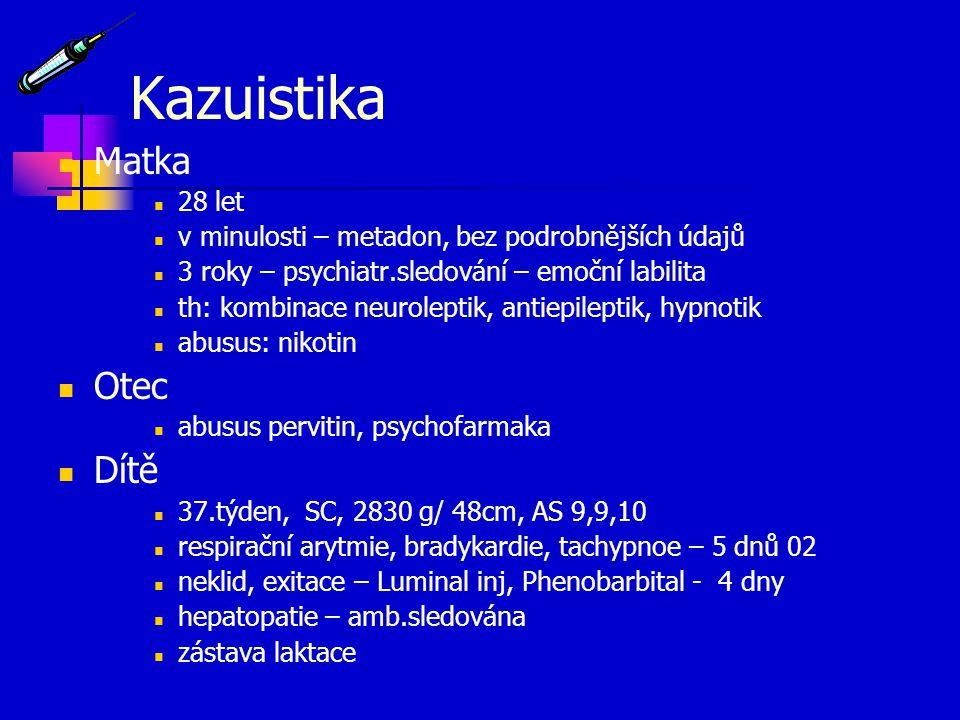 Kazuistika Matka 28 let v minulosti – metadon, bez podrobnějších údajů 3 roky – psychiatr.sledování – emoční labilita th: kombinace neuroleptik, antie