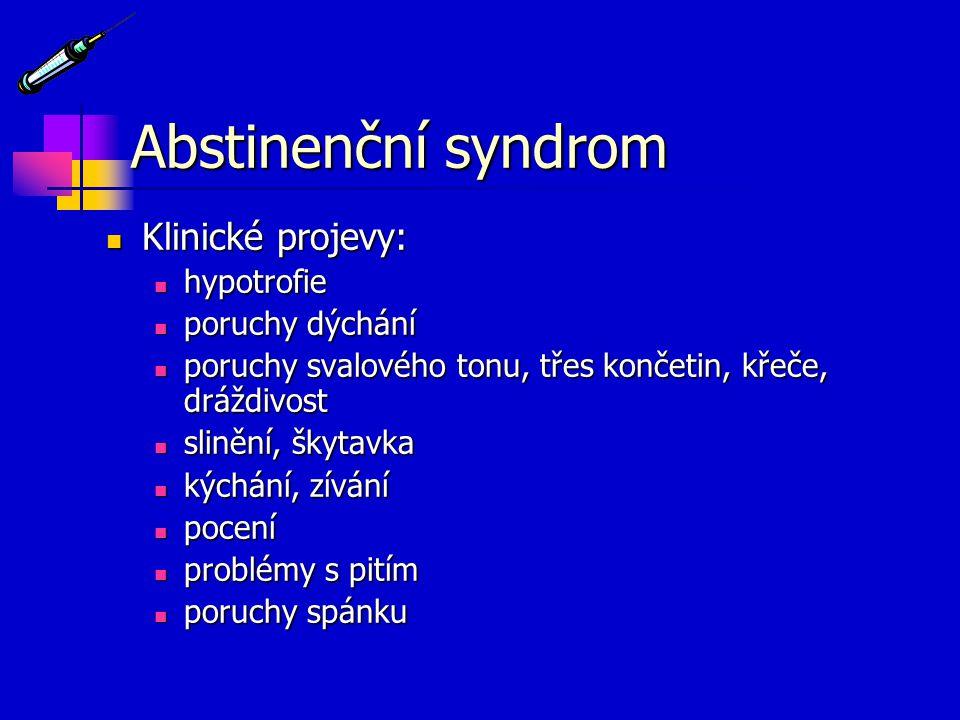 Abstinenční syndrom Klinické projevy: Klinické projevy: hypotrofie hypotrofie poruchy dýchání poruchy dýchání poruchy svalového tonu, třes končetin, k