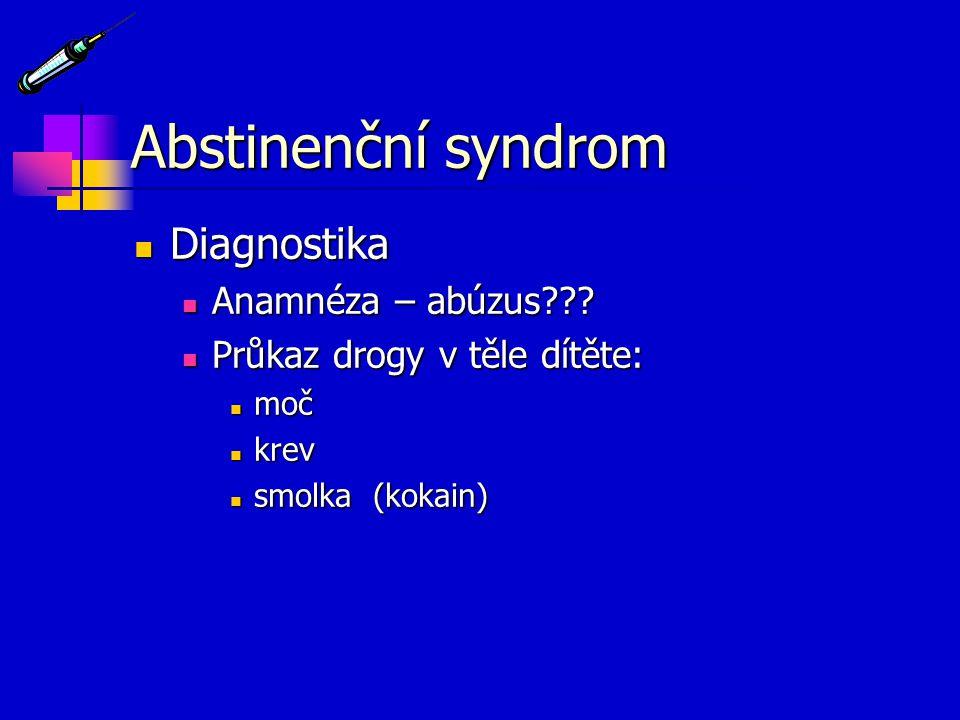 Abstinenční syndrom Diagnostika Diagnostika Anamnéza – abúzus??? Anamnéza – abúzus??? Průkaz drogy v těle dítěte: Průkaz drogy v těle dítěte: moč moč