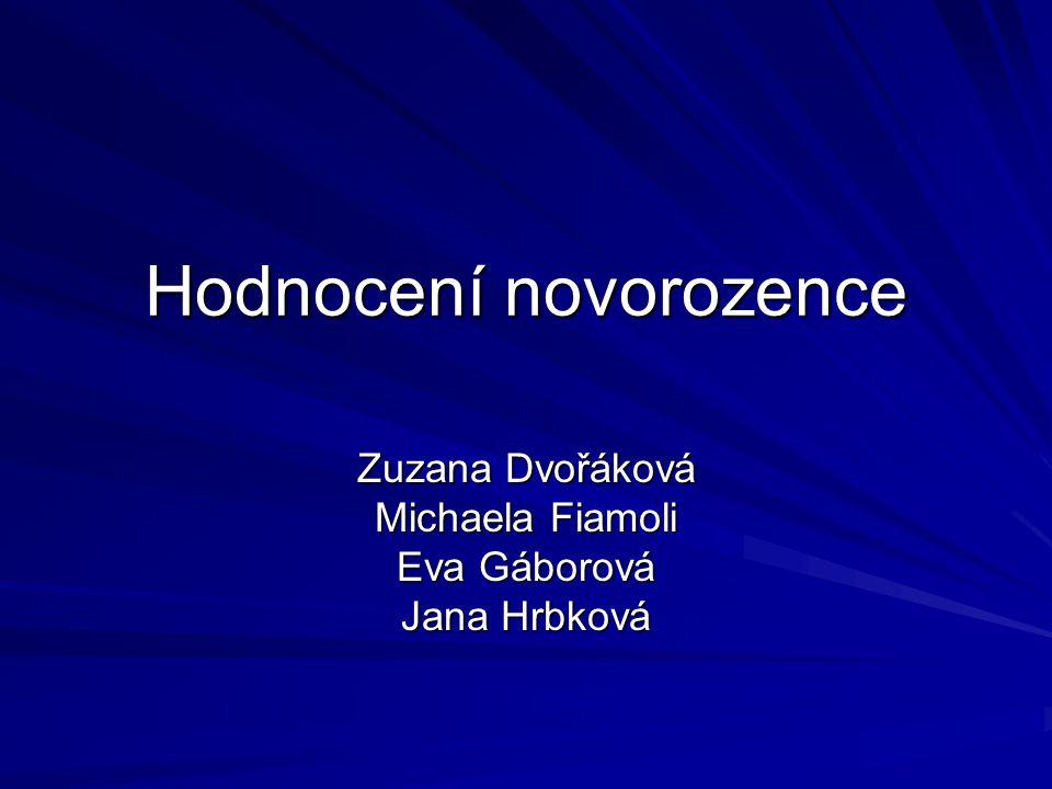 Hodnocení novorozence Zuzana Dvořáková Michaela Fiamoli Eva Gáborová Jana Hrbková