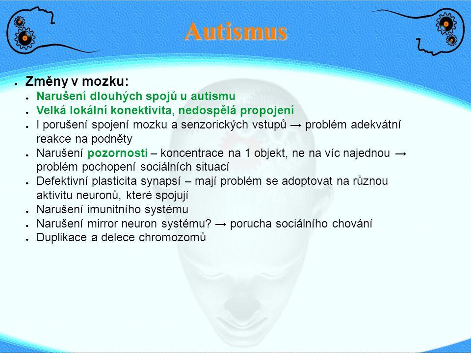 Autismus ● Změny v mozku: ● Narušení dlouhých spojů u autismu ● Velká lokální konektivita, nedospělá propojení ● I porušení spojení mozku a senzorický
