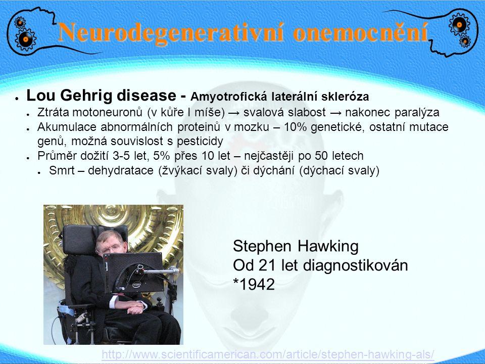 Neurodegenerativní onemocnění ● Lou Gehrig disease - Amyotrofická laterální skleróza ● Ztráta motoneuronů (v kůře I míše) → svalová slabost → nakonec