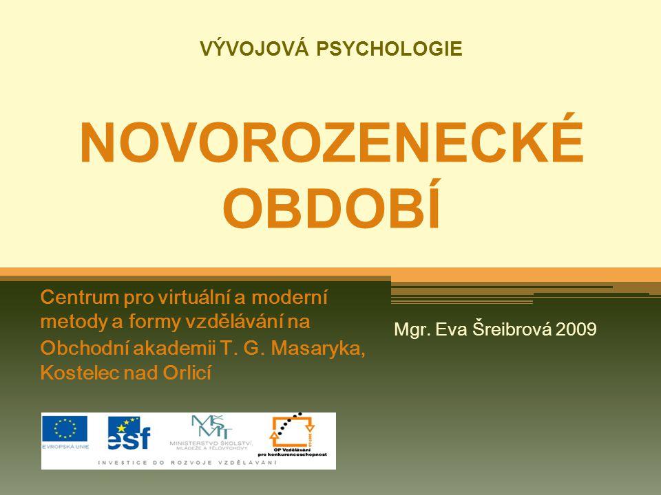 VÝVOJOVÁ PSYCHOLOGIE NOVOROZENECKÉ OBDOBÍ Centrum pro virtuální a moderní metody a formy vzdělávání na Obchodní akademii T.