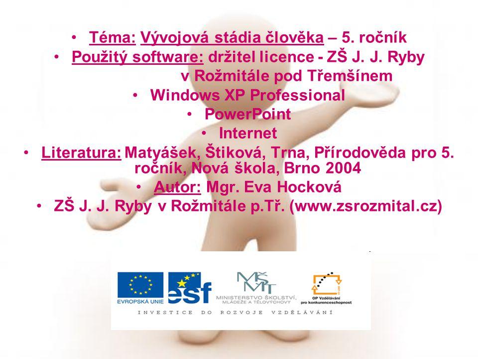 Téma: Vývojová stádia člověka – 5. ročník Použitý software: držitel licence - ZŠ J. J. Ryby v Rožmitále pod Třemšínem Windows XP Professional PowerPoi