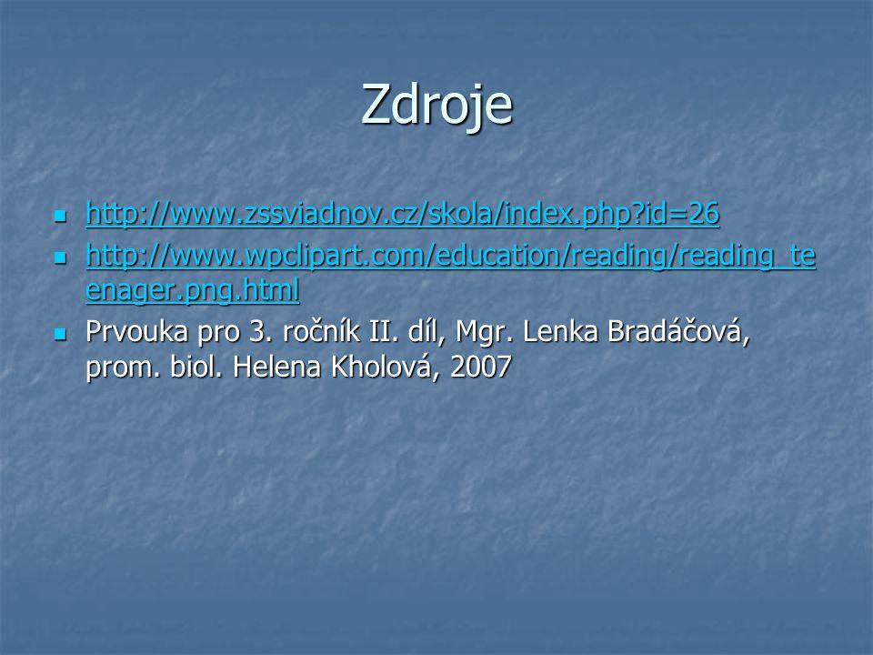 Zdroje http://www.zssviadnov.cz/skola/index.php?id=26 http://www.zssviadnov.cz/skola/index.php?id=26 http://www.zssviadnov.cz/skola/index.php?id=26 ht