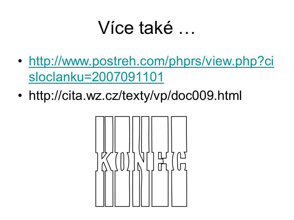 Více také … http://www.postreh.com/phprs/view.php?ci sloclanku=2007091101http://www.postreh.com/phprs/view.php?ci sloclanku=2007091101 http://cita.wz.