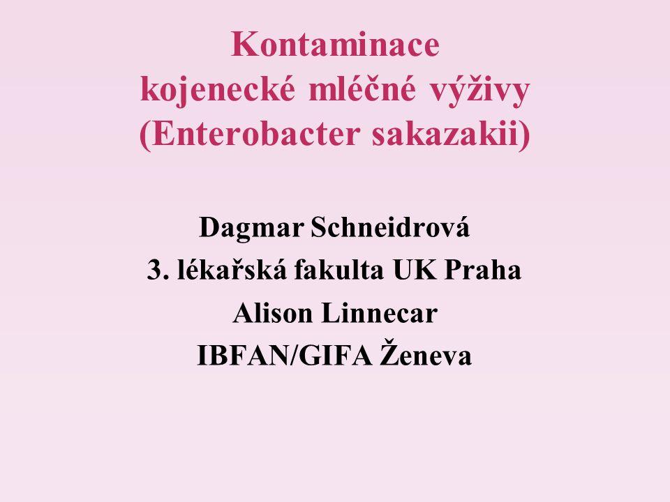Kontaminace kojenecké mléčné výživy (Enterobacter sakazakii) Dagmar Schneidrová 3. lékařská fakulta UK Praha Alison Linnecar IBFAN/GIFA Ženeva