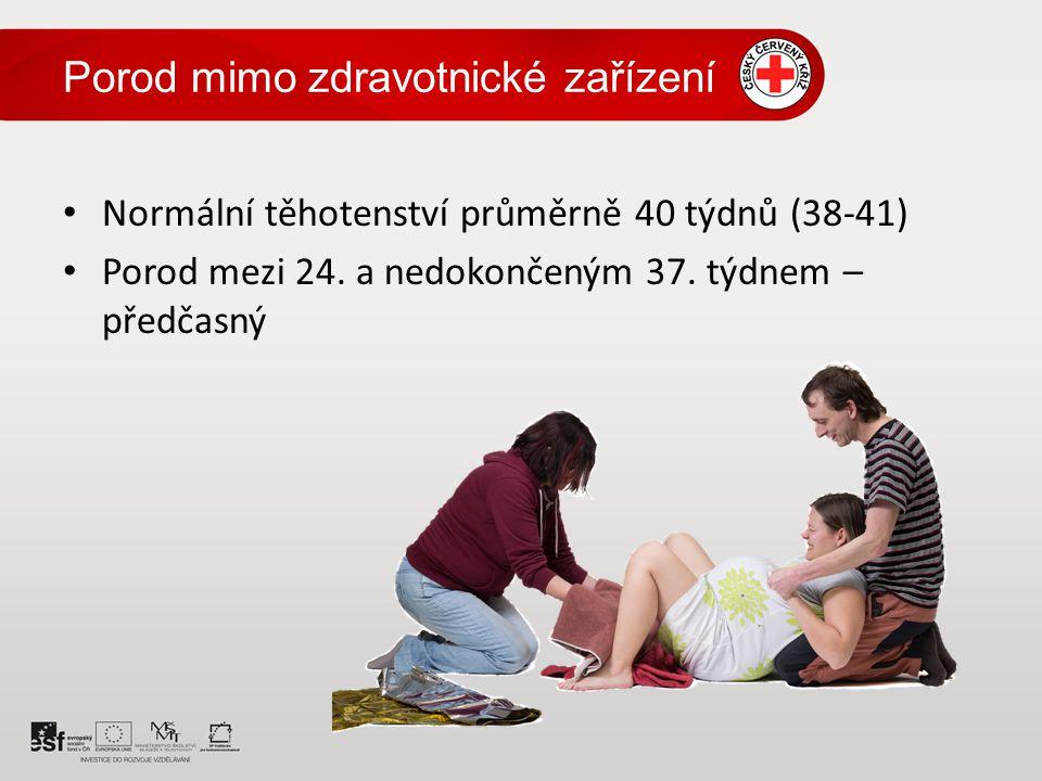 Normální těhotenství průměrně 40 týdnů (38-41) Porod mezi 24. a nedokončeným 37. týdnem – předčasný