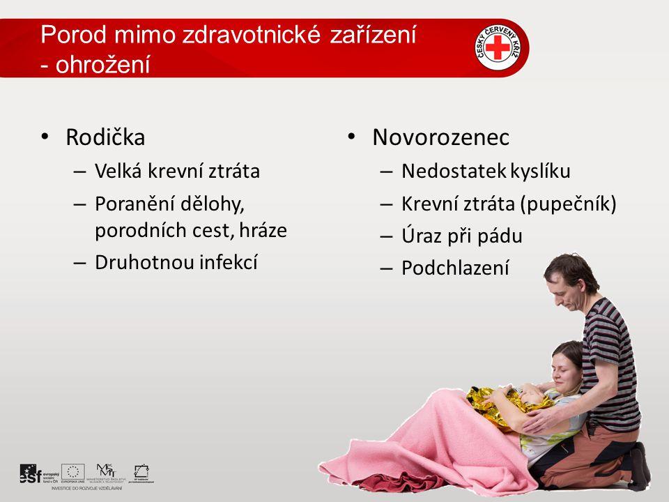 Porod mimo zdravotnické zařízení - ohrožení Rodička – Velká krevní ztráta – Poranění dělohy, porodních cest, hráze – Druhotnou infekcí Novorozenec – N