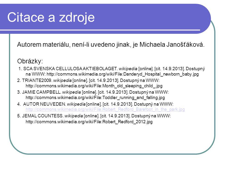 Citace a zdroje Autorem materiálu, není-li uvedeno jinak, je Michaela Janošťáková.