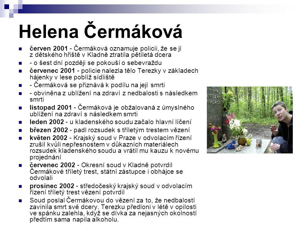 Helena Čermáková červen 2001 - Čermáková oznamuje policii, že se jí z dětského hřiště v Kladně ztratila pětiletá dcera - o šest dní později se pokouší