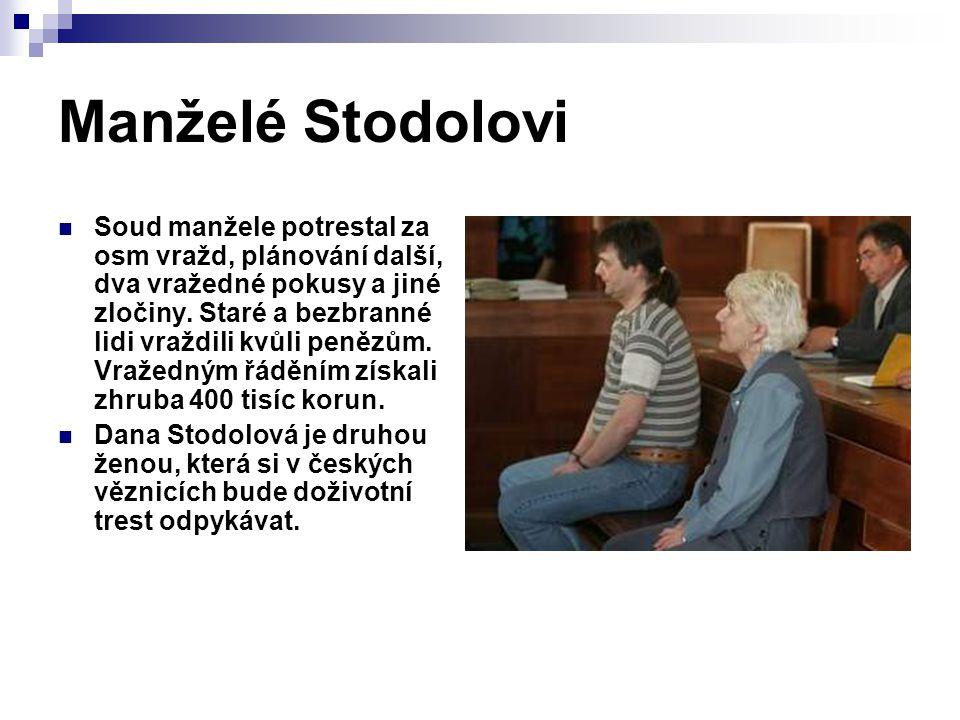 Manželé Stodolovi Soud manžele potrestal za osm vražd, plánování další, dva vražedné pokusy a jiné zločiny. Staré a bezbranné lidi vraždili kvůli peně