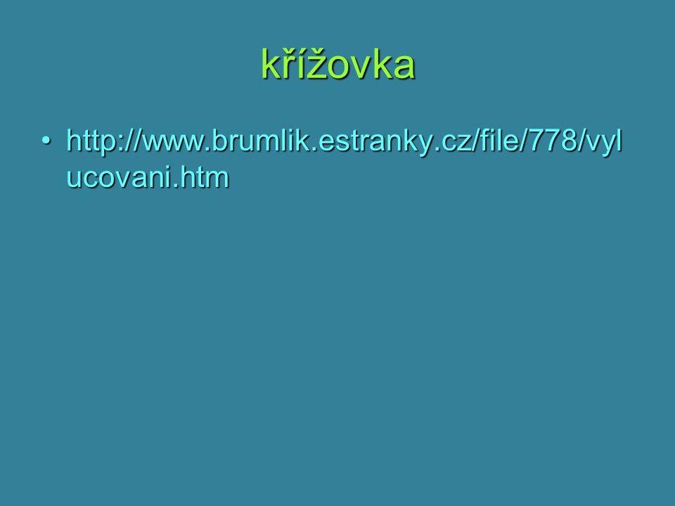křížovka http://www.brumlik.estranky.cz/file/778/vyl ucovani.htmhttp://www.brumlik.estranky.cz/file/778/vyl ucovani.htm