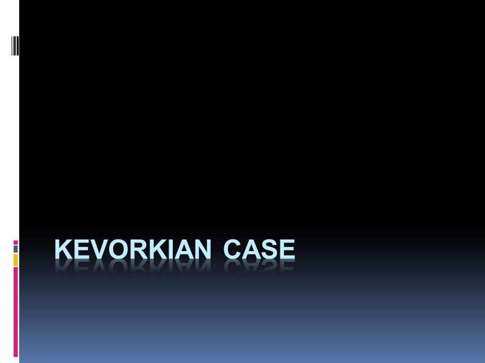 Kevorkian case  june 1990 – Janet Adkins ended her life with the assistance of Dr.