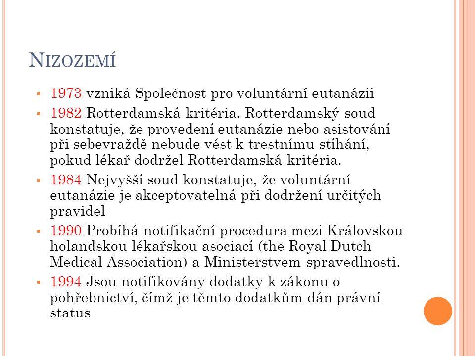N IZOZEMÍ  1973 vzniká Společnost pro voluntární eutanázii  1982 Rotterdamská kritéria. Rotterdamský soud konstatuje, že provedení eutanázie nebo as