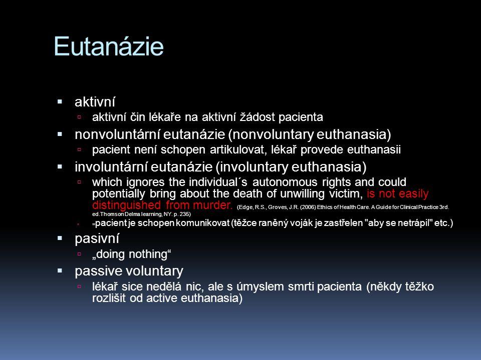 Eutanázie  aktivní  aktivní čin lékaře na aktivní žádost pacienta  nonvoluntární eutanázie (nonvoluntary euthanasia)  pacient není schopen artikul