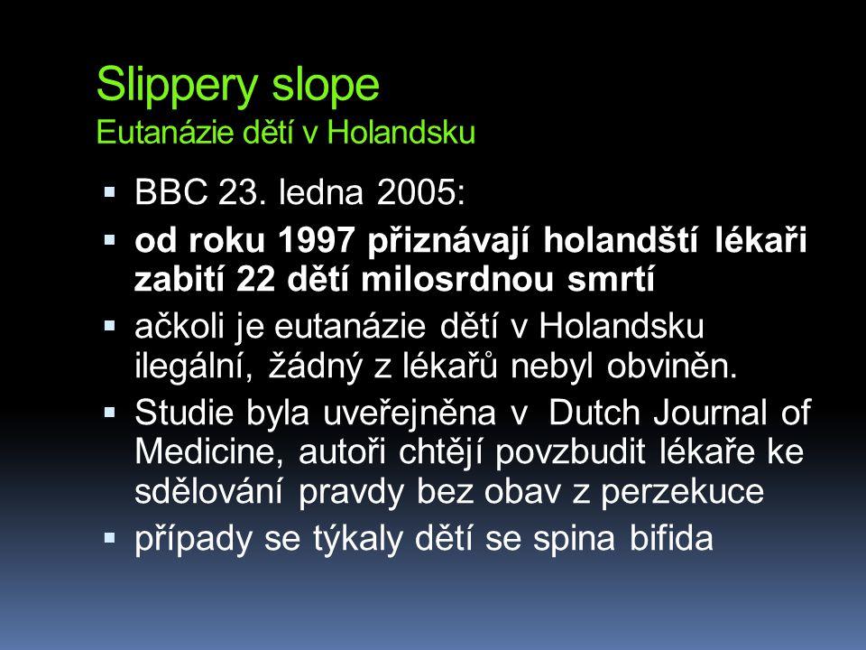 Slippery slope Eutanázie dětí v Holandsku  BBC 23. ledna 2005:  od roku 1997 přiznávají holandští lékaři zabití 22 dětí milosrdnou smrtí  ačkoli je