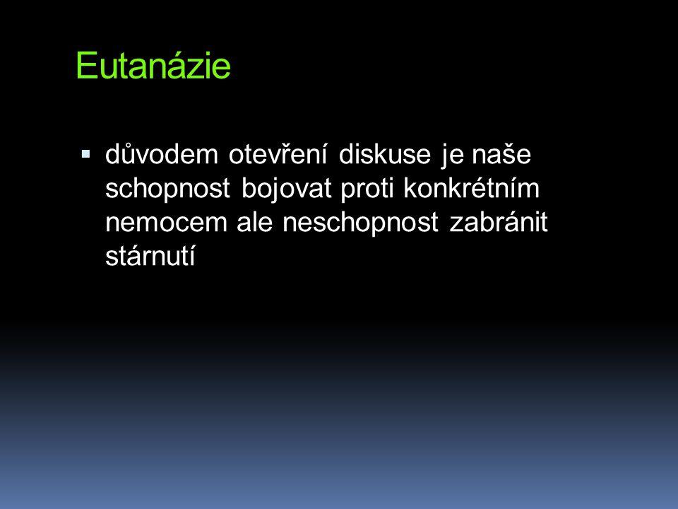 Eutanázie  důvodem otevření diskuse je naše schopnost bojovat proti konkrétním nemocem ale neschopnost zabránit stárnutí