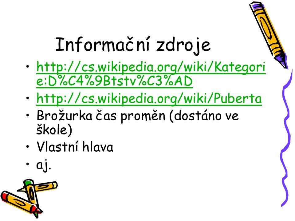 Informační zdroje http://cs.wikipedia.org/wiki/Kategori e:D%C4%9Btstv%C3%ADhttp://cs.wikipedia.org/wiki/Kategori e:D%C4%9Btstv%C3%AD http://cs.wikiped