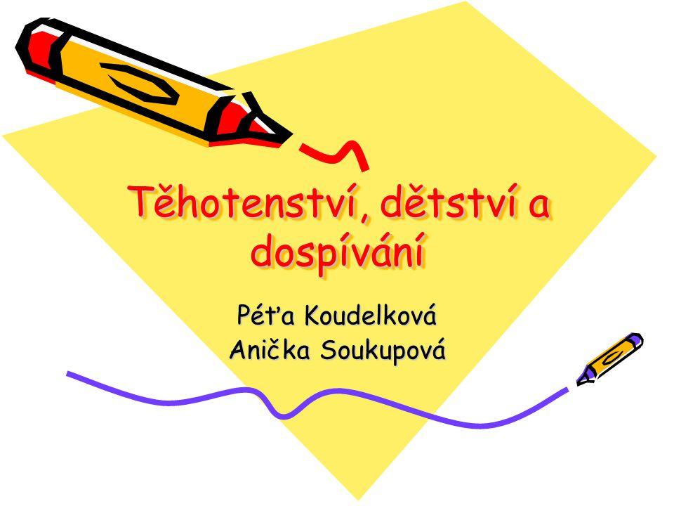 Těhotenství, dětství a dospívání Péťa Koudelková Anička Soukupová