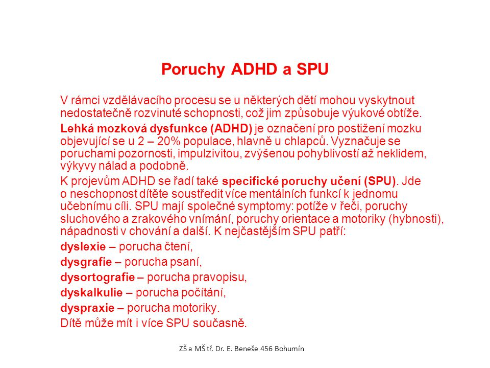 Poruchy ADHD a SPU V rámci vzdělávacího procesu se u některých dětí mohou vyskytnout nedostatečně rozvinuté schopnosti, což jim způsobuje výukové obtí