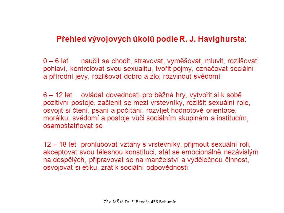 Přehled vývojových úkolů podle R. J. Havighursta: 0 – 6 letnaučit se chodit, stravovat, vyměšovat, mluvit, rozlišovat pohlaví, kontrolovat svou sexual