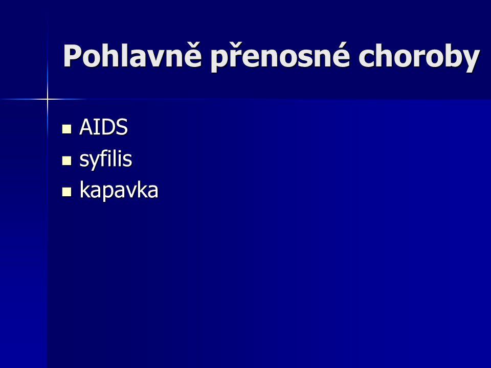 Pohlavně přenosné choroby AIDS AIDS syfilis syfilis kapavka kapavka