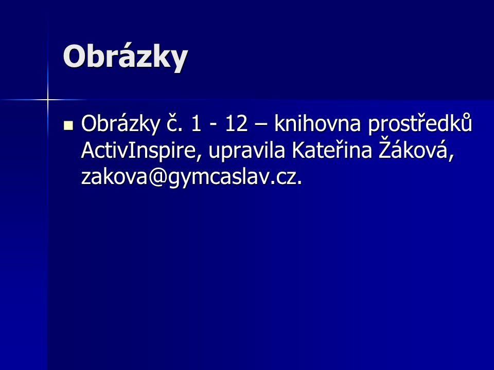 Obrázky Obrázky č. 1 - 12 – knihovna prostředků ActivInspire, upravila Kateřina Žáková, zakova@gymcaslav.cz. Obrázky č. 1 - 12 – knihovna prostředků A