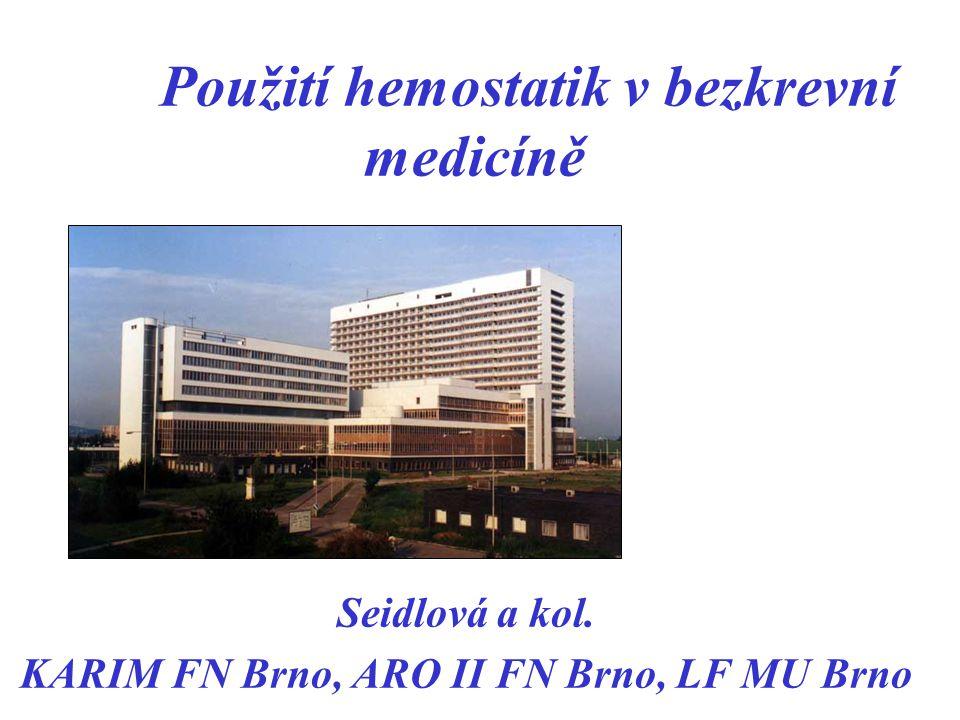 Použití hemostatik v bezkrevní medicíně Seidlová a kol. KARIM FN Brno, ARO II FN Brno, LF MU Brno