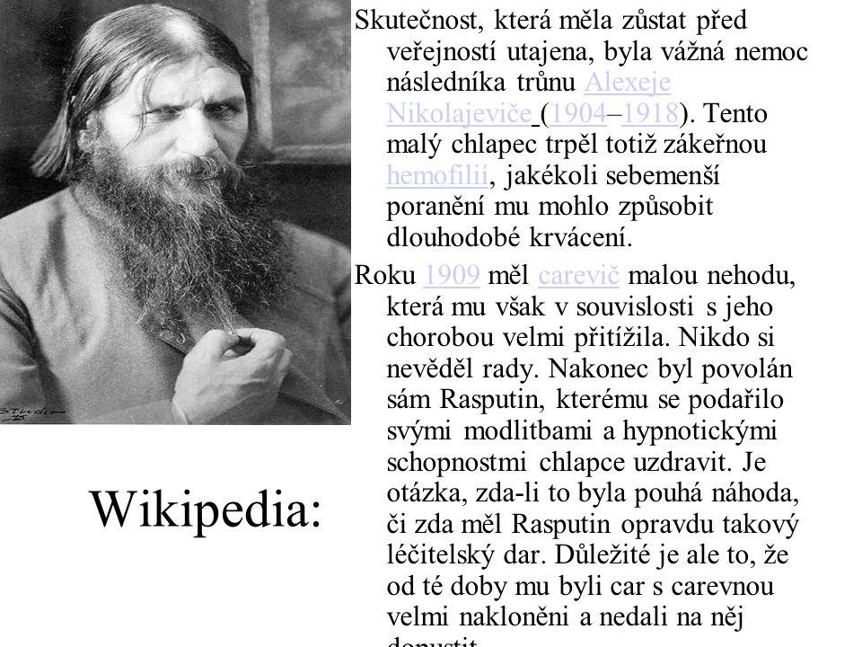 Wikipedia: Skutečnost, která měla zůstat před veřejností utajena, byla vážná nemoc následníka trůnu Alexeje Nikolajeviče (1904–1918). Tento malý chlap