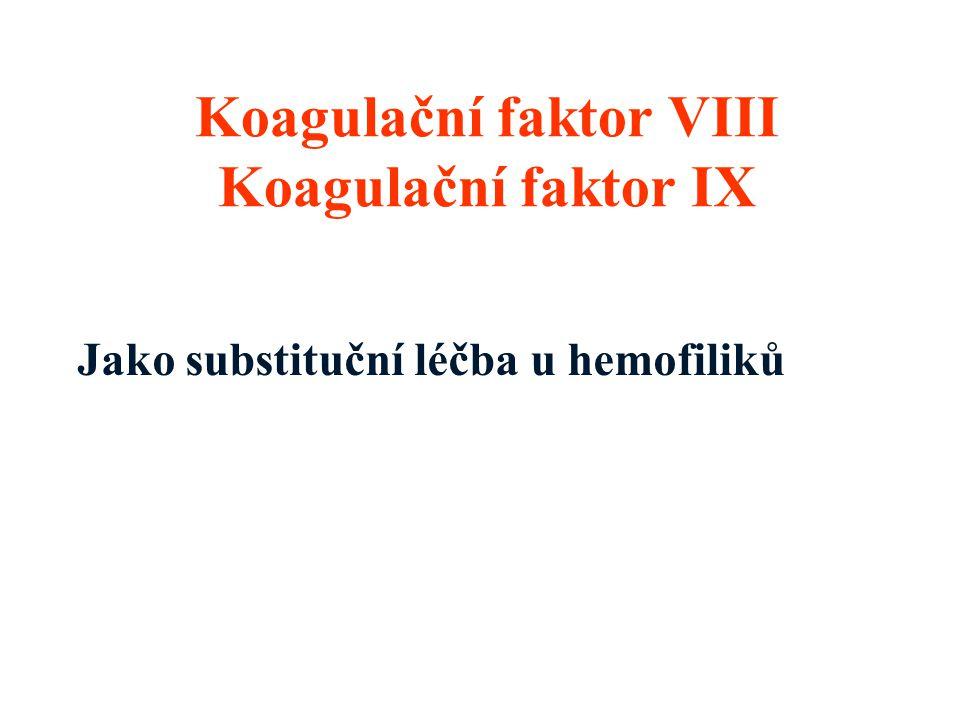 Koagulační faktor VIII Koagulační faktor IX Jako substituční léčba u hemofiliků