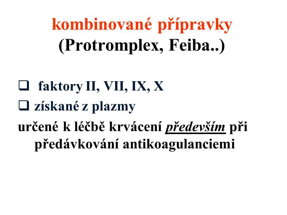 kombinované přípravky (Protromplex, Feiba..)  faktory II, VII, IX, X  získané z plazmy určené k léčbě krvácení především při předávkování antikoagul